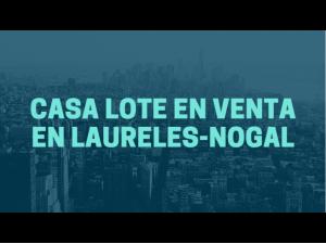 Venta de Casa Lote en Laureles, Nogal